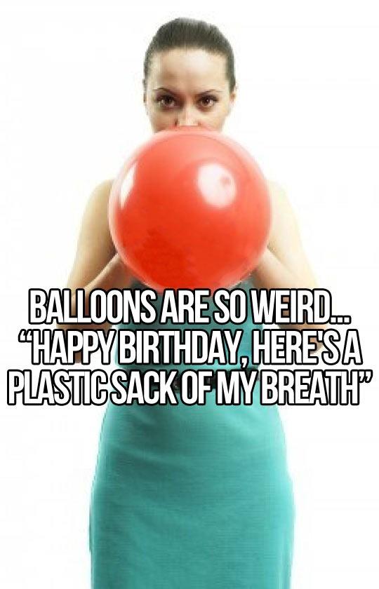 Balloons are weird