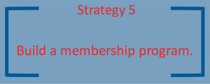 The final strategy is to develop a membership program.