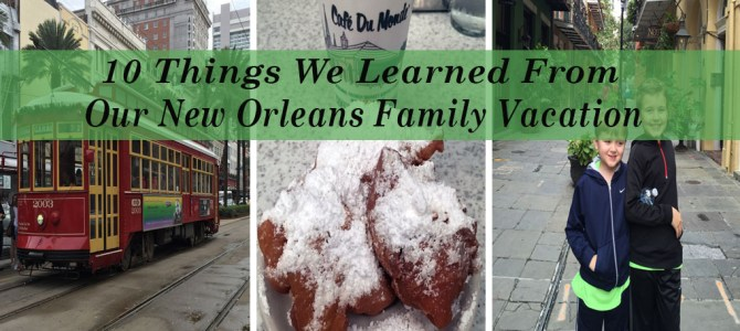 10 things We Learned From Our New Orleans Family Vacation