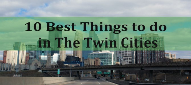 10 Best Things to do in The Twin Cities