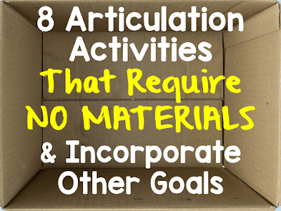 Eight Articulation Activities That Require NO MATERIALS and Incorporate Other Goals