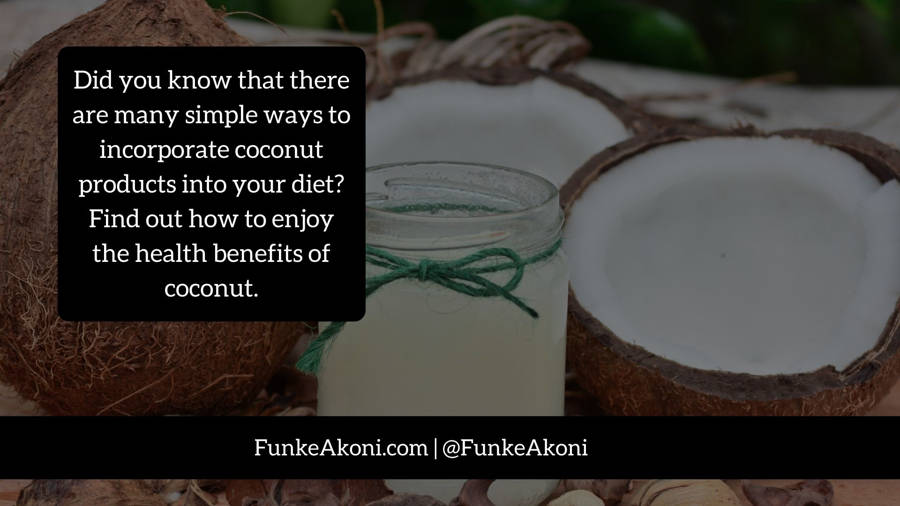 Incorporating coconut products into your diet
