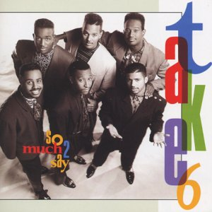 take 6 so much