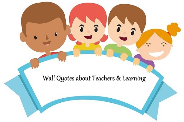 Wall Quotes about Learning & Teachers