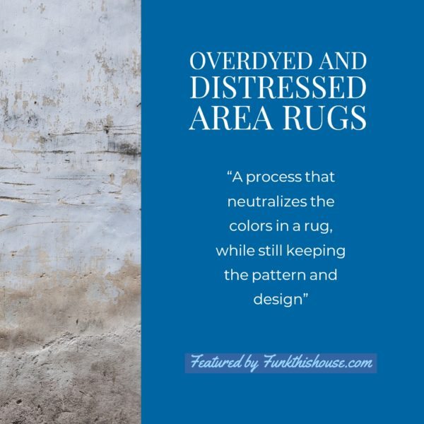 Overdyed and Distressed Area Rugs