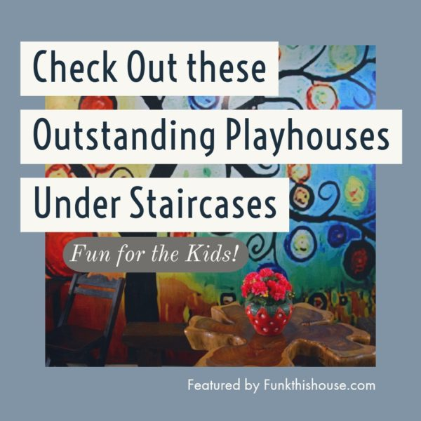 Playhouses Built Under Staircases