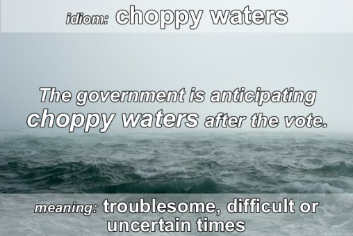 idiom - choppy waters