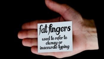 Slang - Fat fingers