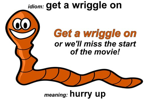 get a wriggle on idiom