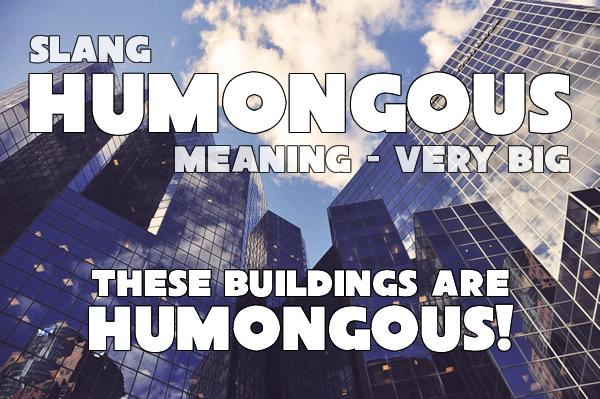 slang - humongous