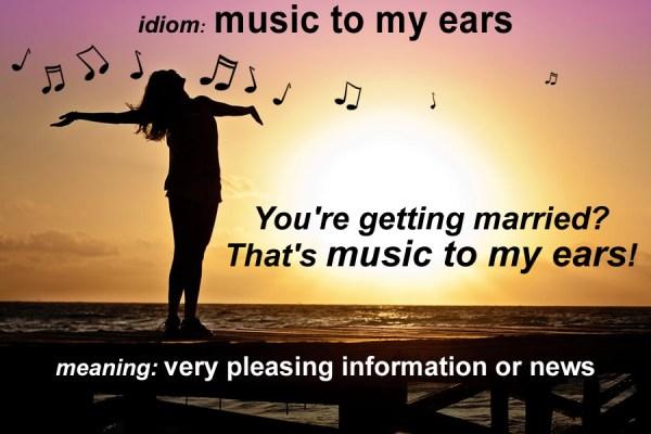 music to my ears idiom