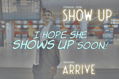 phrasal verb show up
