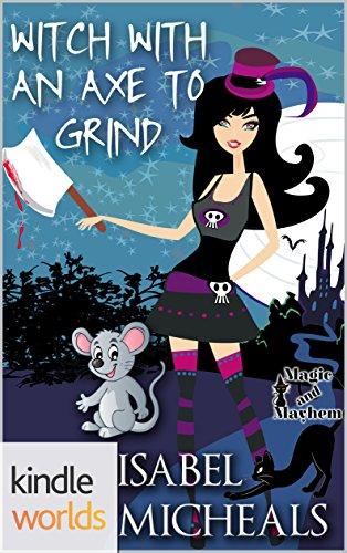 Magic and Mayhem: Witch With An Axe To Grind