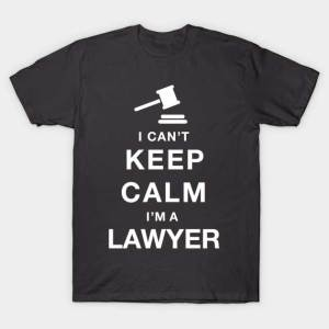 TeePublic: I Can't keep calm I'm a Lawyer T-Shirt, Lawyer T-Shirt Design by hamse12.