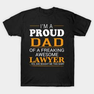TeePublic: Proud Dad of Freaking Awesome LAWYER She bought me this T-Shirt.