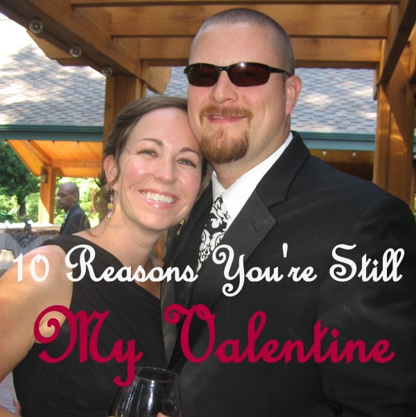 10 Reasons You're Still My Valentine