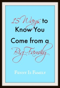 15 Ways to Know You Come from a Big Family