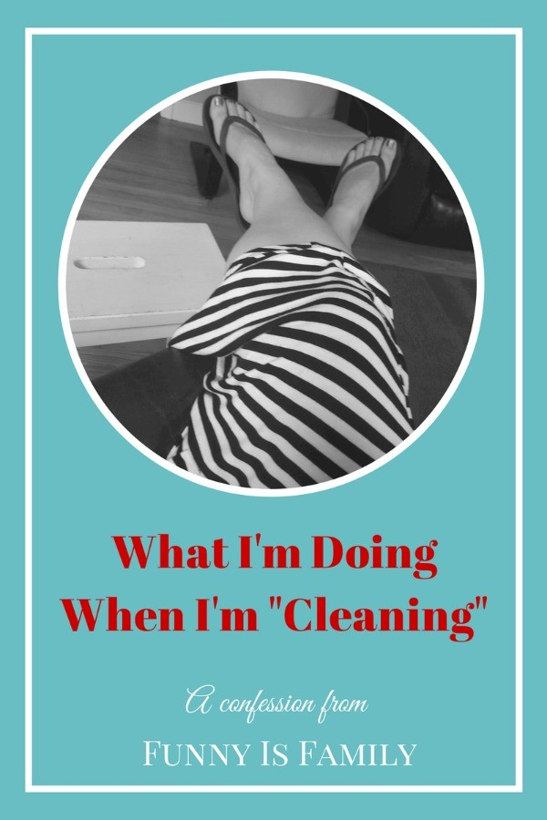 """What I'm doing when I'm """"cleaning."""""""