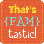 Guest Blogger: That's {FAM}tastic!