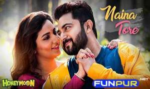 NAINA TORE নেয়না তোরে Song Lyrics – Honeymoon
