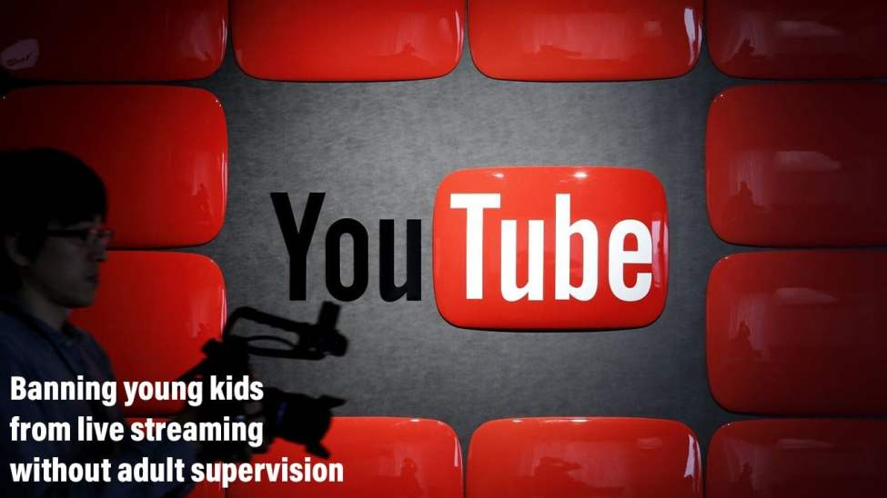 YouTube bans kids from livestreaming video unless accompanied by an adult