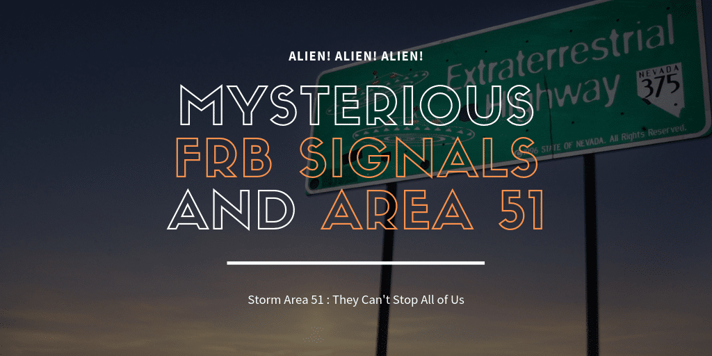 Storm Area 51 Raid : Mysterious FRB Signals And Area 51
