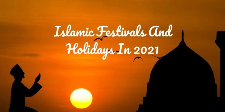 Islamic Festivals And Holidays In 2021