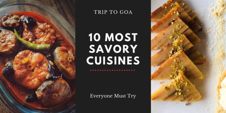 10 Most Savory Cuisines Everyone Must Try While Trip To Goa