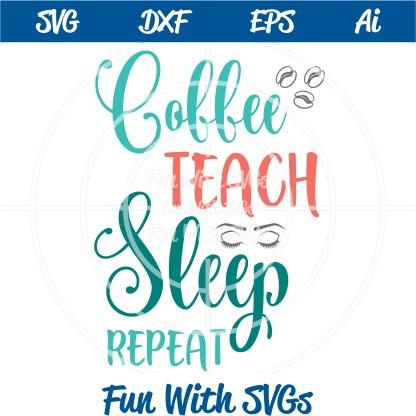 teacher appreciation SVGs Coffee, Teach, Sleep Repeat