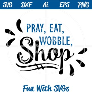 Pray Eat Wobble Shop SVG File Image