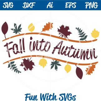 Fall Sentiments Fall Into Autumn SVG Image