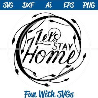 Let's Stay Home SVG Cut File Image