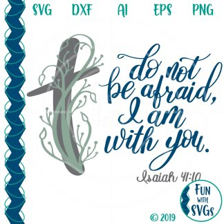 Isaiah 41:10, Do Not Be Afraid, For I am With You, Handlettered SVG IMAGE