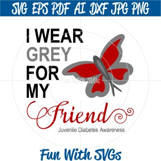 Juvenile Diabetes Awareness, I wear Gray for my Friend SVG Image