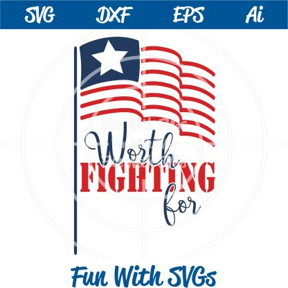 Worth Fighting For American Flag SVG Image