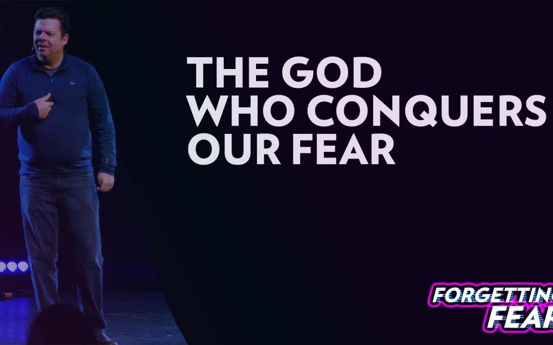 The God Who Conquers Our Fear