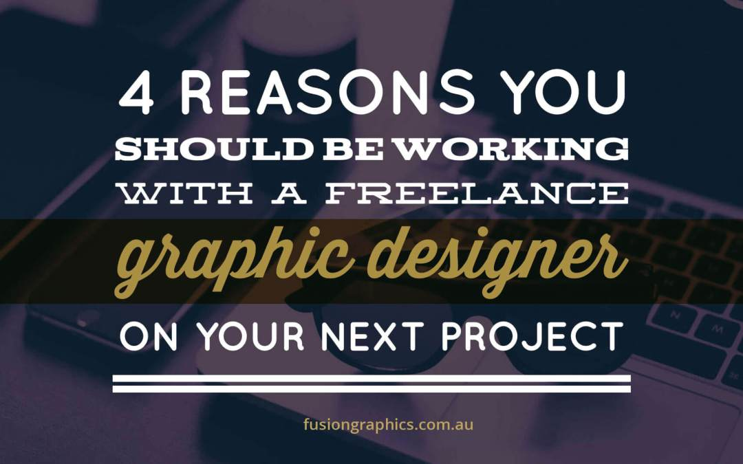 4 reasons you should be working with a Freelance Graphic Designer for your next design project.