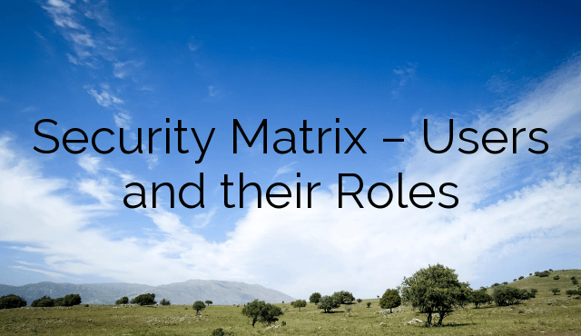 Security Matrix – Users and their Roles