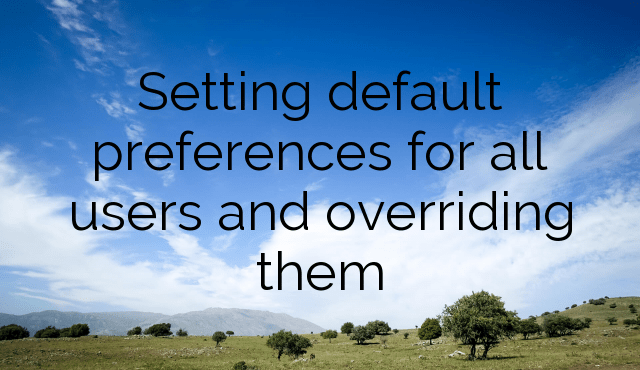 Setting default preferences for all users and overriding them
