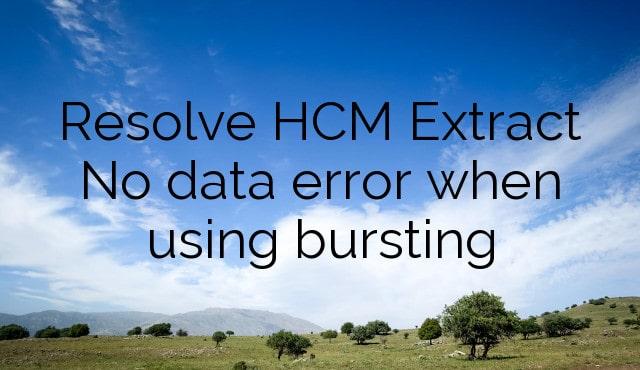 Resolve HCM Extract No data error when using bursting