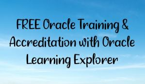 FREE Oracle Training & Accreditation with Oracle Learning Explorer