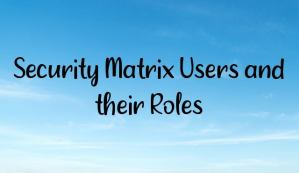Security Matrix Users and their Roles