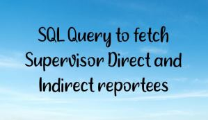 SQL Query to fetch Supervisor Direct and Indirect reportees