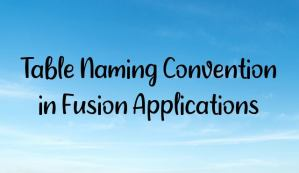 Table Naming Convention in Fusion Applications