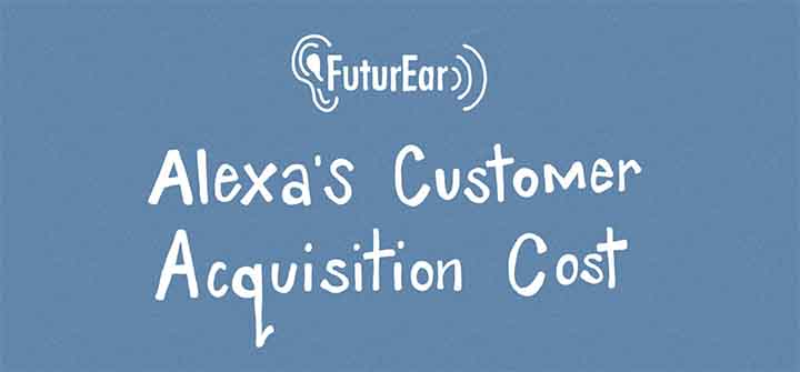 7-17-19 - Alexa's Customer Acquisition Cost