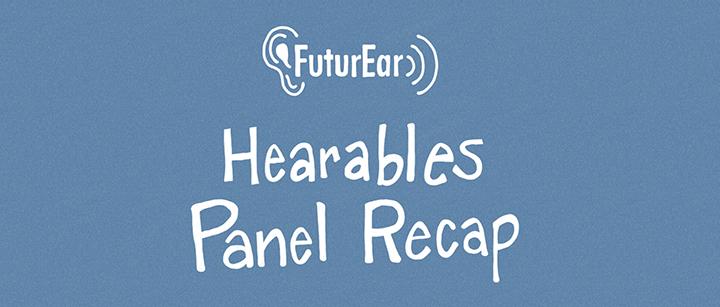 7-26-19 - Hearables panel recap