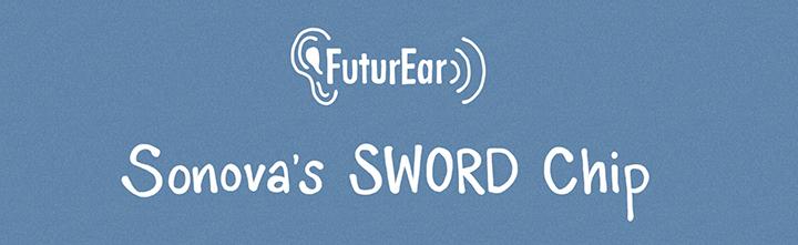 8-22-19 - Sonova's SWORD chip