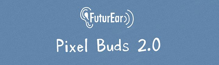 10-16-19 - Pixel Buds 2.0