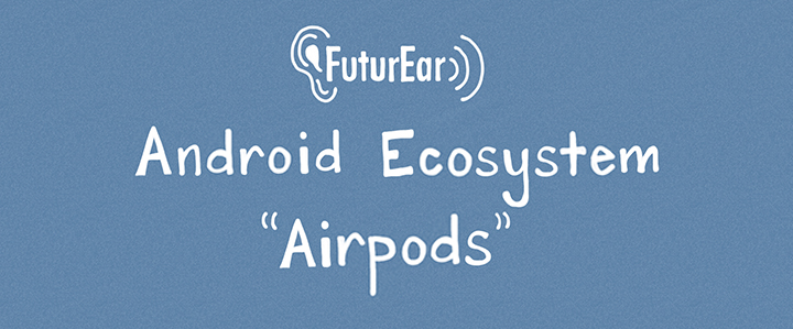 10-4-19 - Android Ecosystem Airpods
