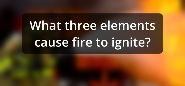 What 3 Elements Cause Fire to Ignite? (21sec)